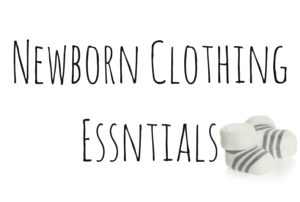 Clothing Essentials To Have On Hand for A Newborn