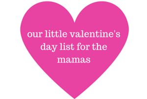 Valentine's Day for the Mamas!