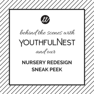 Behind the Scenes with YouthfulNest  + Nursery Redesign Sneak Peek